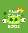 KEEP CALM AND STEAL EGGS - Personalised Poster A4 size