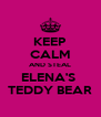 KEEP CALM AND STEAL ELENA'S  TEDDY BEAR - Personalised Poster A4 size