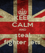 KEEP CALM AND steal fighter jets - Personalised Poster A4 size