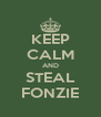 KEEP CALM AND STEAL FONZIE - Personalised Poster A4 size