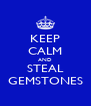 KEEP CALM AND STEAL GEMSTONES - Personalised Poster A4 size
