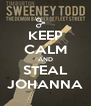 KEEP CALM AND STEAL JOHANNA - Personalised Poster A4 size