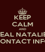 KEEP CALM AND STEAL NATALIE'S CONTACT INFO - Personalised Poster A4 size