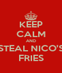 KEEP CALM AND STEAL NICO'S FRIES - Personalised Poster A4 size