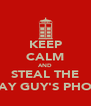 KEEP CALM AND STEAL THE BDAY GUY'S PHONE - Personalised Poster A4 size