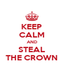 KEEP CALM AND STEAL THE CROWN - Personalised Poster A4 size