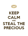 KEEP CALM AND STEAL THE PRECIOUS - Personalised Poster A4 size