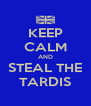 KEEP CALM AND STEAL THE TARDIS - Personalised Poster A4 size
