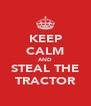 KEEP CALM AND STEAL THE TRACTOR - Personalised Poster A4 size