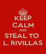 KEEP CALM AND STEAL TO  L. RIVILLAS - Personalised Poster A4 size