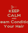 KEEP CALM AND Steam Condition Your Hair - Personalised Poster A4 size