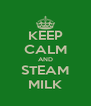KEEP CALM AND STEAM MILK - Personalised Poster A4 size