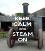 KEEP CALM AND STEAM ON - Personalised Poster A4 size