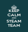 KEEP CALM AND STEAM TEAM - Personalised Poster A4 size