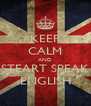 KEEP CALM AND STEART SPEAK ENGLISH - Personalised Poster A4 size