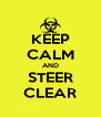 KEEP CALM AND STEER CLEAR - Personalised Poster A4 size