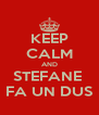 KEEP CALM AND STEFANE  FA UN DUS - Personalised Poster A4 size