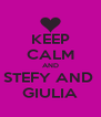 KEEP CALM AND STEFY AND  GIULIA - Personalised Poster A4 size