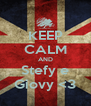 KEEP CALM AND Stefy e Giovy <3 - Personalised Poster A4 size