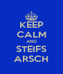 KEEP CALM AND STEIFS ARSCH - Personalised Poster A4 size