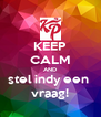 KEEP CALM AND stel indy een  vraag! - Personalised Poster A4 size