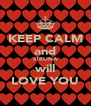 KEEP CALM and STELINA will LOVE YOU - Personalised Poster A4 size