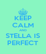 KEEP CALM AND STELLA IS PERFECT - Personalised Poster A4 size