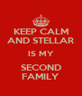 KEEP CALM AND STELLAR IS MY SECOND FAMILY - Personalised Poster A4 size