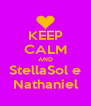 KEEP CALM AND StellaSol e Nathaniel - Personalised Poster A4 size