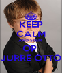 KEEP CALM AND STEM  OP  JURRE OTTO - Personalised Poster A4 size