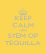 KEEP CALM AND STEM OP TEQUILLA - Personalised Poster A4 size