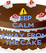 KEEP CALM AND STEP  AWAY FROM THE CAKE - Personalised Poster A4 size