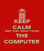 KEEP CALM AND STEP AWAY FROM THE COMPUTER - Personalised Poster A4 size