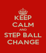 KEEP CALM AND STEP BALL CHANGE - Personalised Poster A4 size