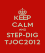 KEEP CALM AND STEP-DIG TJOC2012 - Personalised Poster A4 size