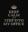 KEEP CALM AND STEP INTO MY OFFICE - Personalised Poster A4 size