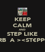 KEEP CALM AND STEP LIKE <U̶̲̅RB̲̅A₪><ST€PP€RS>  - Personalised Poster A4 size