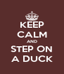KEEP CALM AND STEP ON A DUCK - Personalised Poster A4 size