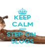 KEEP CALM AND STEP ON  SLUGS - Personalised Poster A4 size