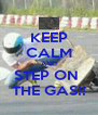KEEP CALM AND STEP ON  THE GAS!! - Personalised Poster A4 size