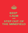 KEEP  CALM and STEP OUT OF THE MINEFIELD - Personalised Poster A4 size