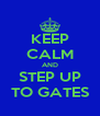 KEEP CALM AND STEP UP TO GATES - Personalised Poster A4 size