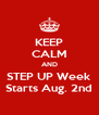 KEEP CALM AND STEP UP Week Starts Aug. 2nd - Personalised Poster A4 size