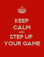 KEEP CALM AND STEP UP  YOUR GAME - Personalised Poster A4 size