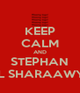 KEEP CALM AND STEPHAN EL SHARAAWY  - Personalised Poster A4 size