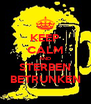 KEEP CALM AND STERBEN BETRUNKEN - Personalised Poster A4 size