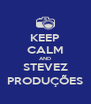 KEEP CALM AND STEVEZ PRODUÇÕES - Personalised Poster A4 size