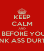 KEEP CALM AND STFU BEFORE YOU GET YOUR PUNK ASS DURTED FAGG - Personalised Poster A4 size