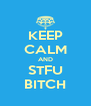 KEEP CALM AND STFU BITCH - Personalised Poster A4 size
