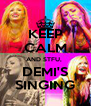 KEEP CALM AND STFU,  DEMI'S SINGING - Personalised Poster A4 size